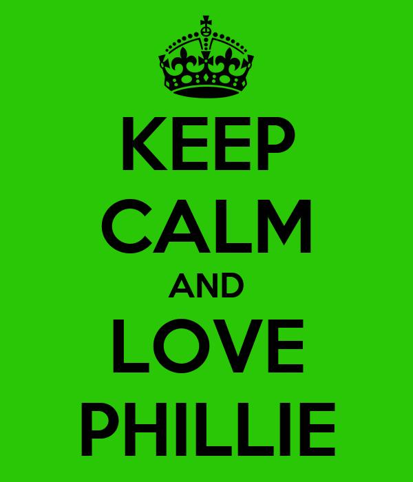 KEEP CALM AND LOVE PHILLIE