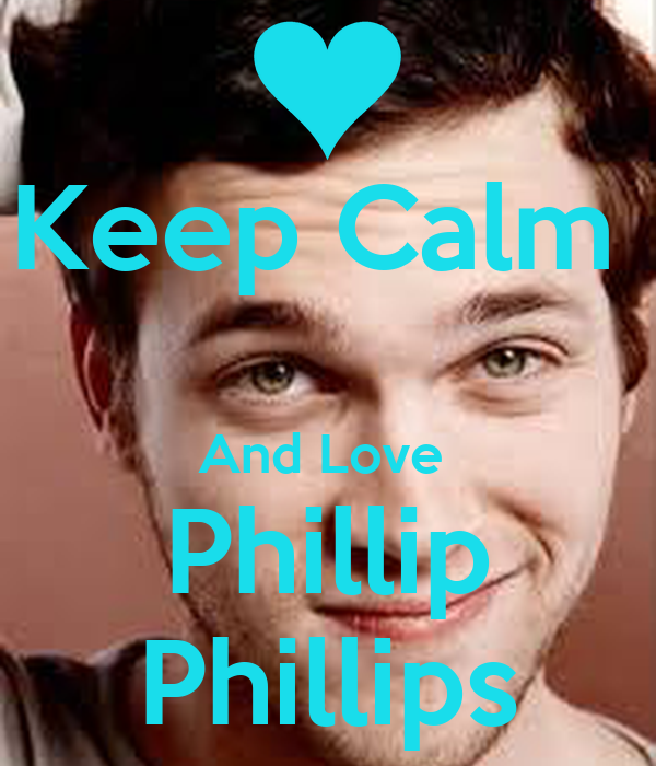Keep Calm   And Love  Phillip Phillips