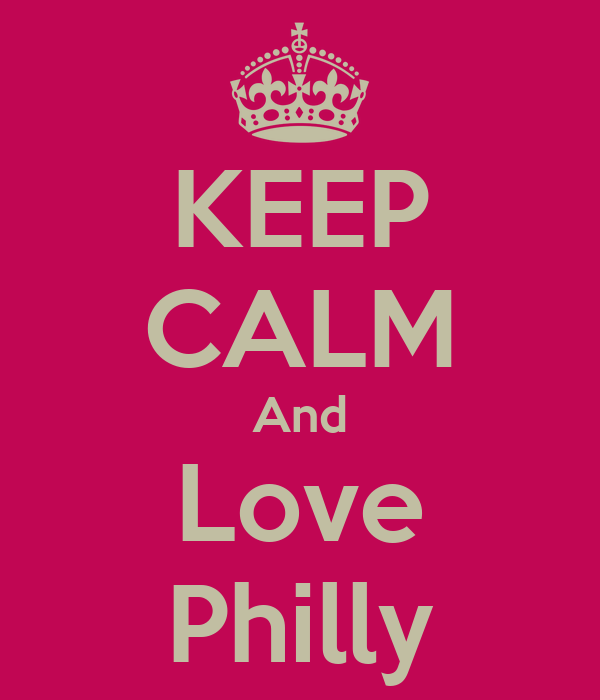 KEEP CALM And Love Philly