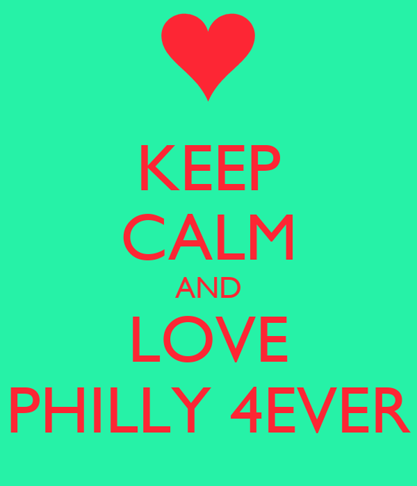 KEEP CALM AND LOVE PHILLY 4EVER