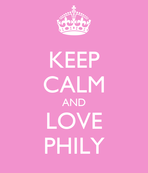 KEEP CALM AND LOVE PHILY