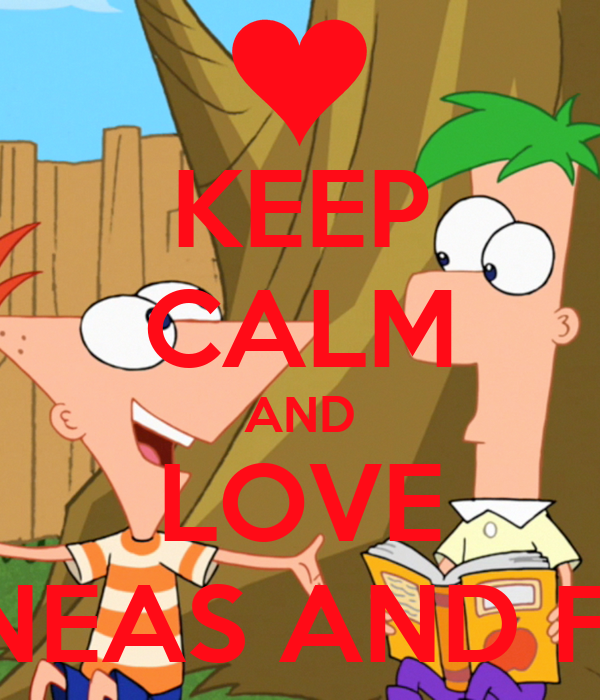 KEEP CALM AND LOVE PHINEAS AND FERB