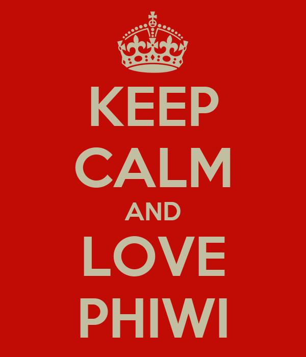 KEEP CALM AND LOVE PHIWI