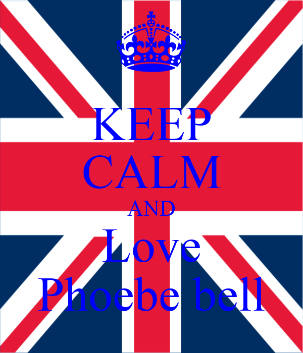 KEEP CALM AND Love Phoebe bell