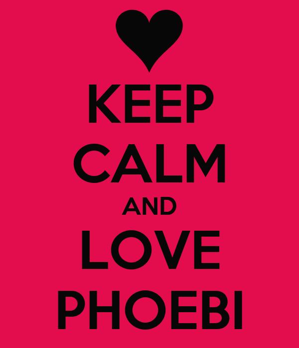 KEEP CALM AND LOVE PHOEBI
