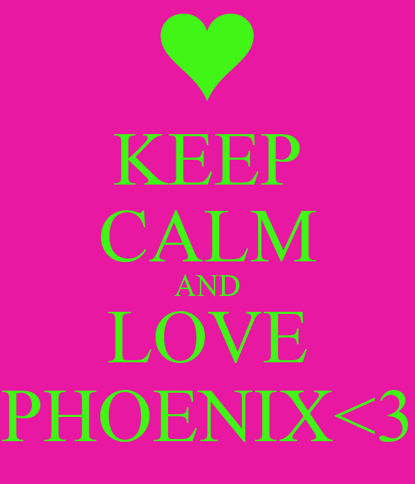 KEEP CALM AND LOVE PHOENIX<3