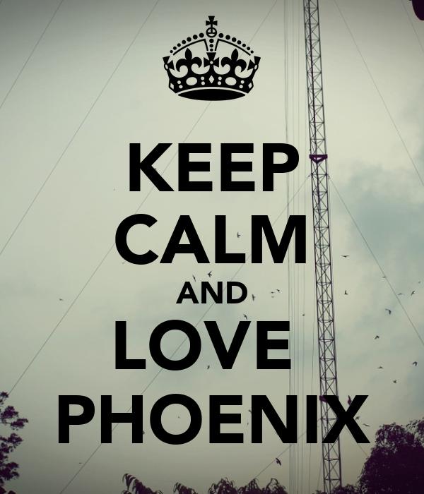 KEEP CALM AND LOVE  PHOENIX