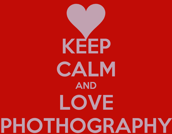 KEEP CALM AND LOVE PHOTHOGRAPHY