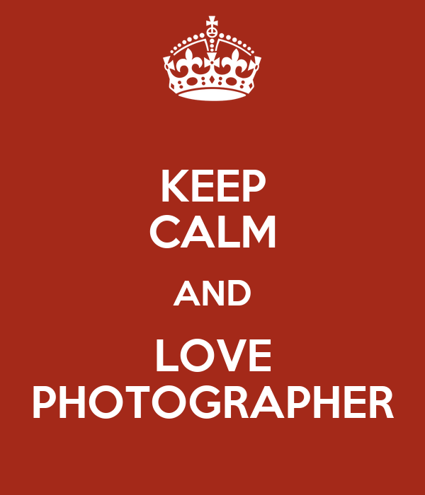KEEP CALM AND LOVE PHOTOGRAPHER