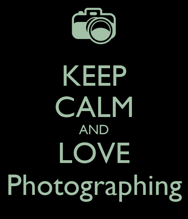 KEEP CALM AND LOVE Photographing
