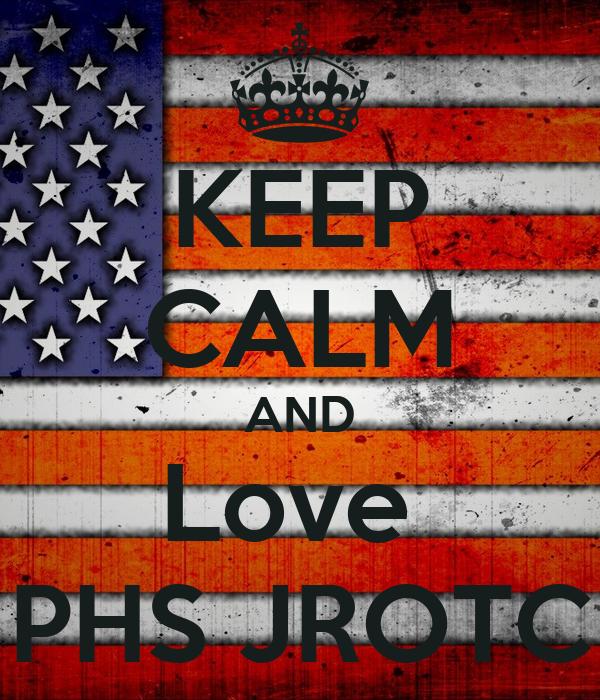 KEEP CALM AND Love  PHS JROTC