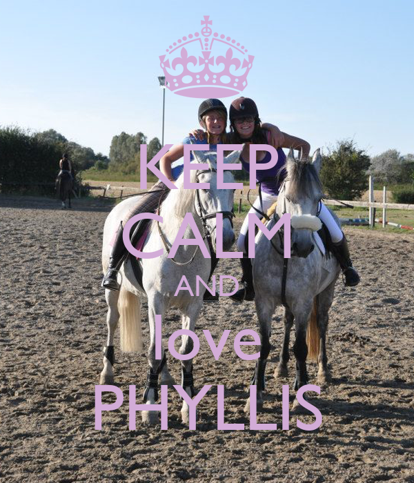 KEEP CALM AND love PHYLLIS