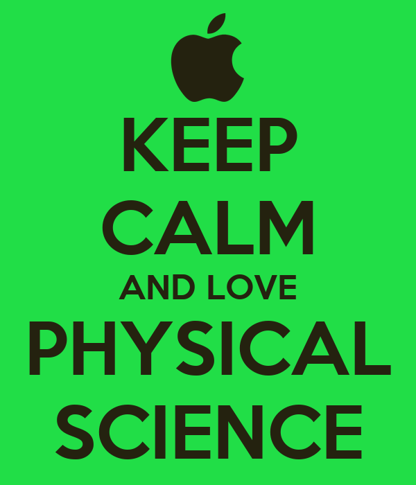 KEEP CALM AND LOVE PHYSICAL SCIENCE