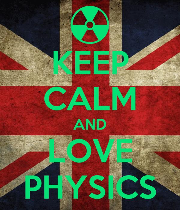 KEEP CALM AND LOVE PHYSICS