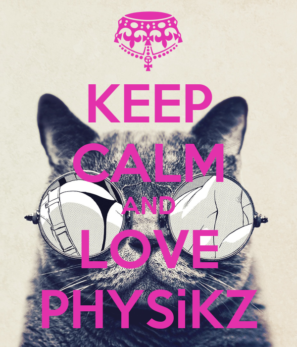 KEEP CALM AND LOVE PHYSiKZ