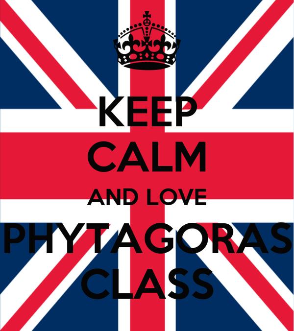 KEEP CALM AND LOVE PHYTAGORAS CLASS