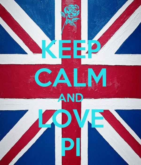 KEEP CALM AND LOVE PI