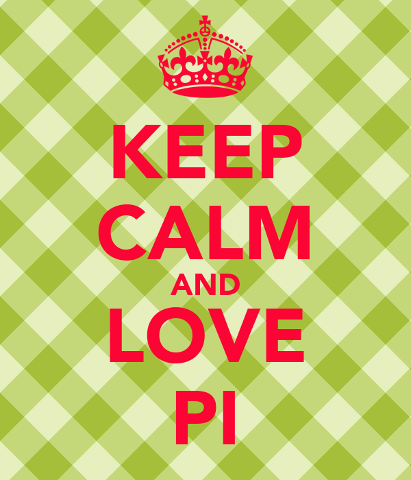 KEEP CALM AND LOVE PI