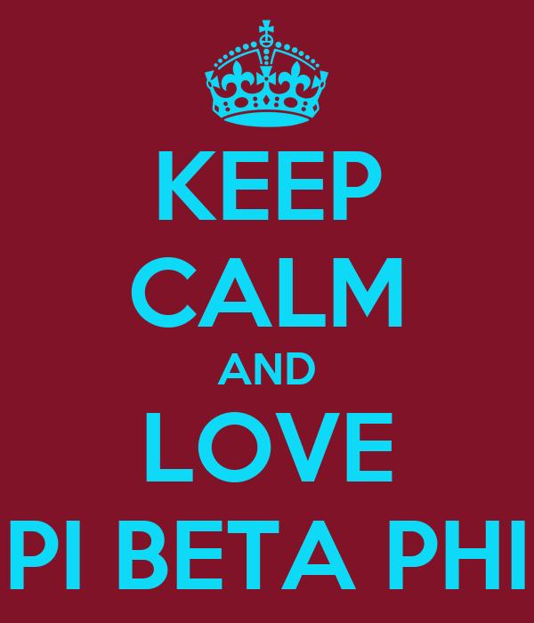 KEEP CALM AND LOVE PI BETA PHI