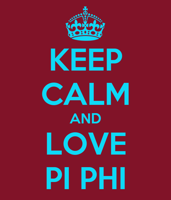 KEEP CALM AND LOVE PI PHI