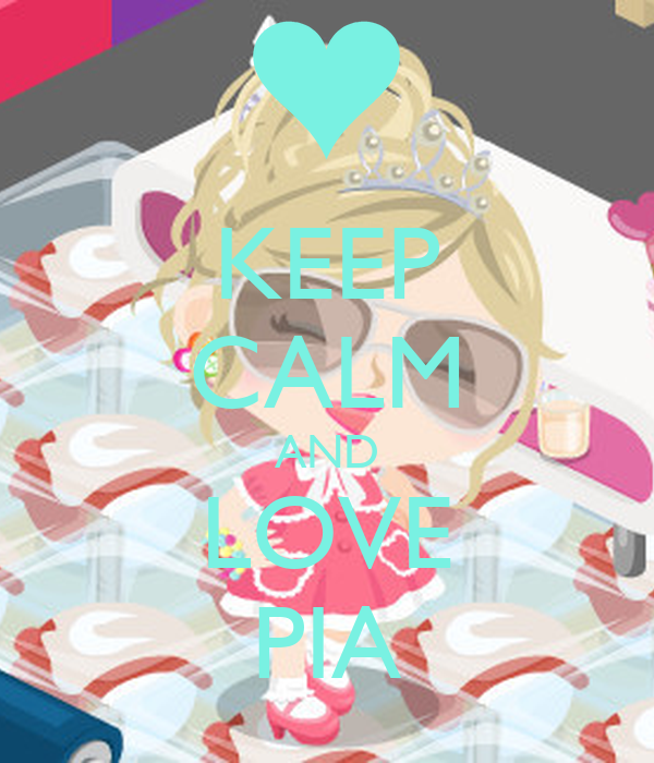 KEEP CALM AND LOVE PIA
