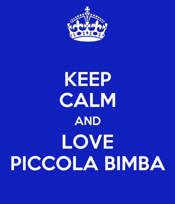 KEEP CALM AND LOVE PICCOLA BIMBA