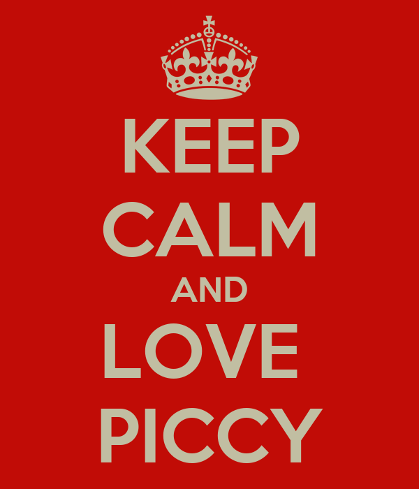 KEEP CALM AND LOVE  PICCY