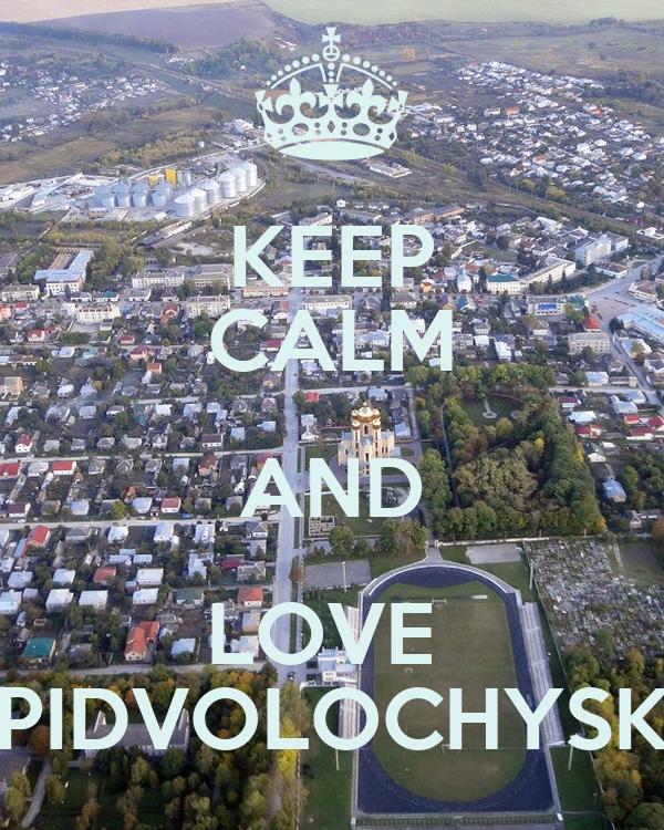 KEEP CALM AND LOVE  PIDVOLOCHYSK