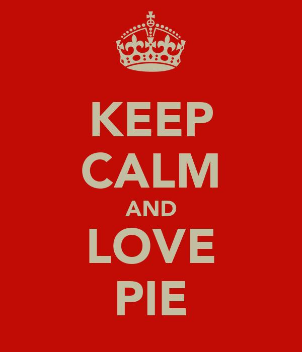 KEEP CALM AND LOVE PIE