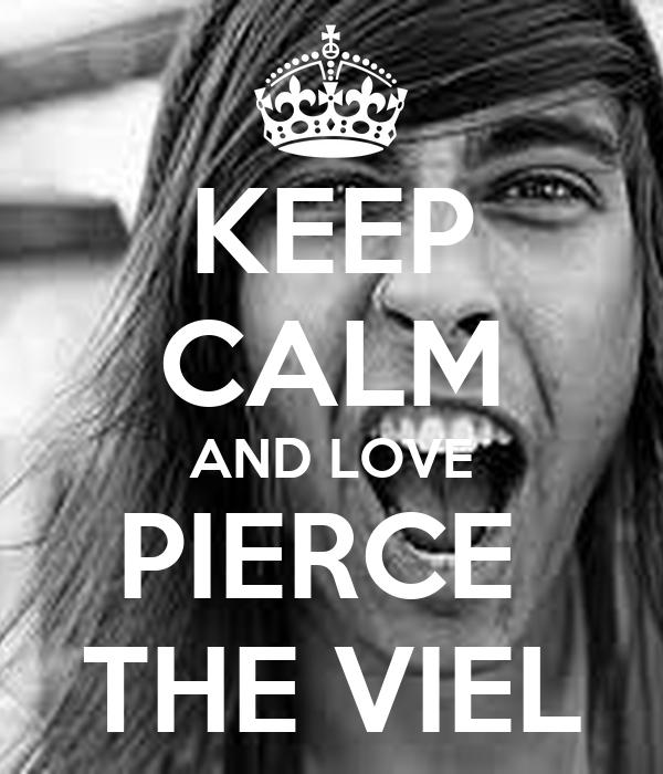KEEP CALM AND LOVE PIERCE  THE VIEL