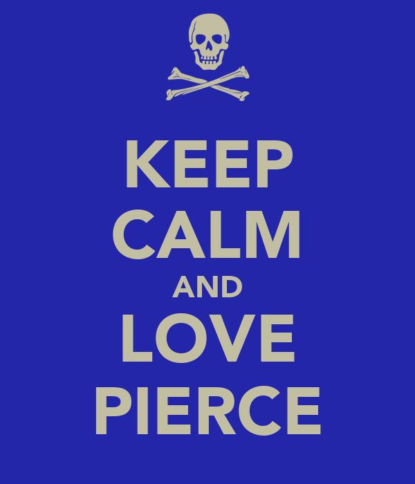 KEEP CALM AND LOVE PIERCE