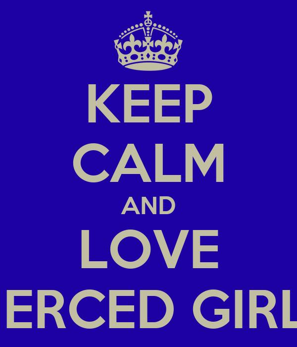 KEEP CALM AND LOVE PIERCED GIRLS