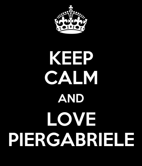 KEEP CALM AND LOVE PIERGABRIELE