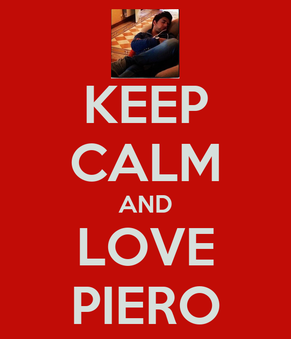 KEEP CALM AND LOVE PIERO