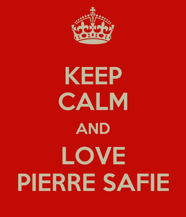 KEEP CALM AND LOVE PIERRE SAFIE