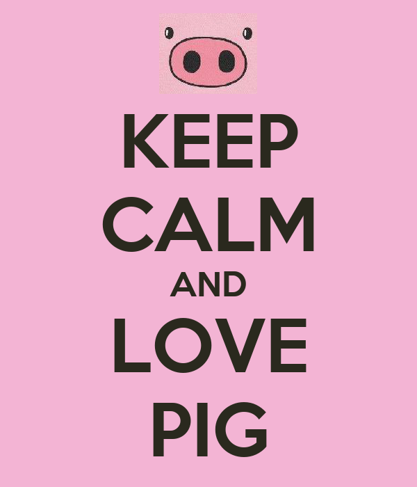 KEEP CALM AND LOVE PIG