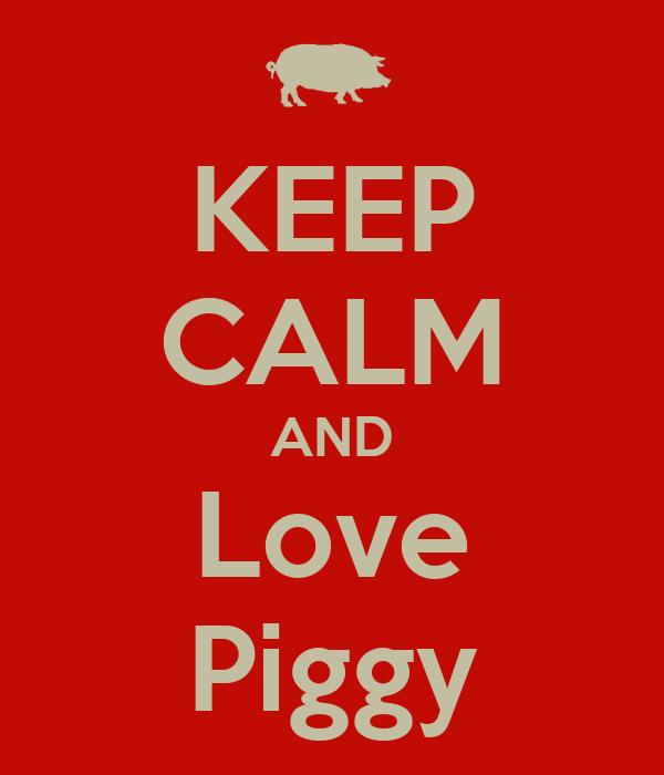 KEEP CALM AND Love Piggy