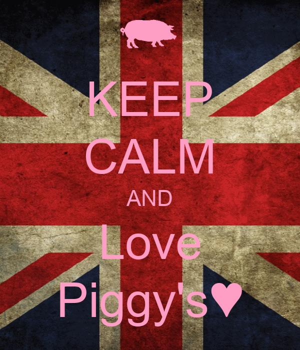 KEEP CALM AND Love Piggy's♥