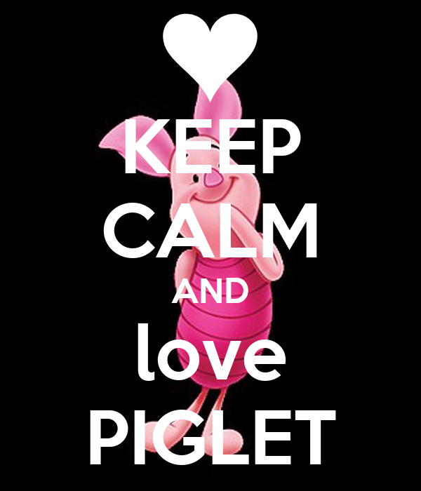 KEEP CALM AND love PIGLET