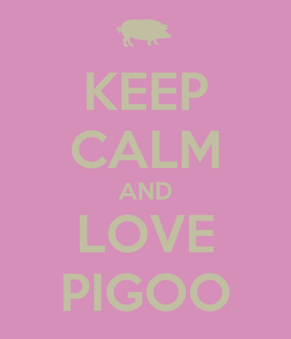 KEEP CALM AND LOVE PIGOO