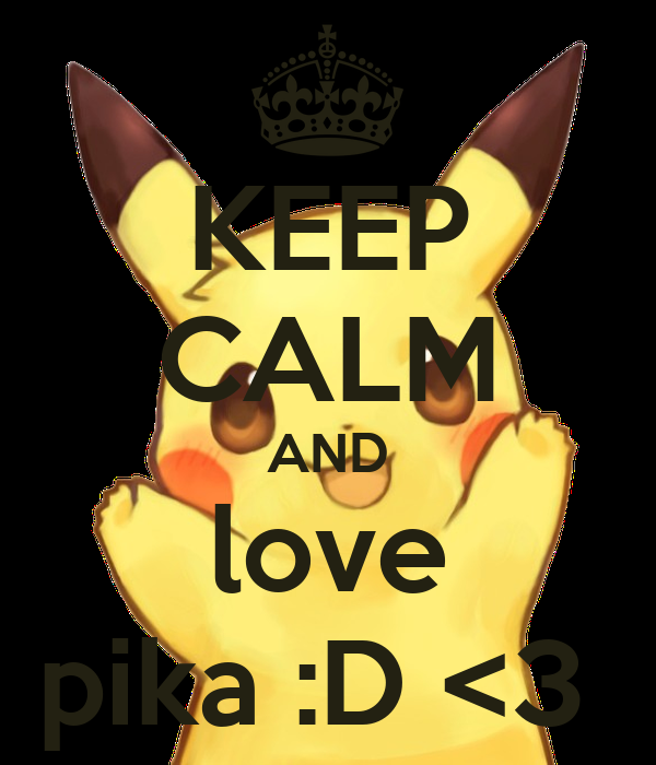KEEP CALM AND love pika :D <3