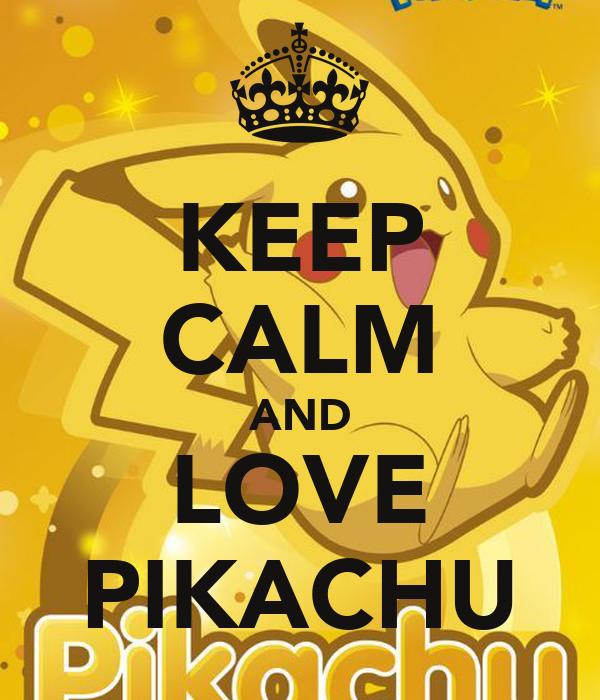 KEEP CALM AND LOVE PIKACHU