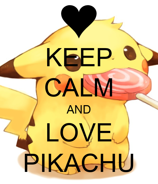 KEEP CALM AND LOVE PIKACHU