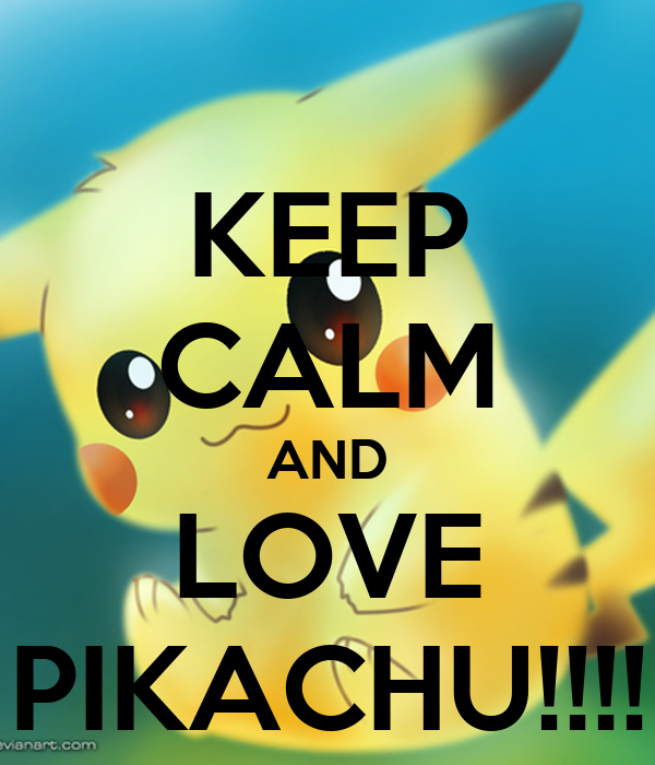 KEEP CALM AND LOVE PIKACHU!!!!