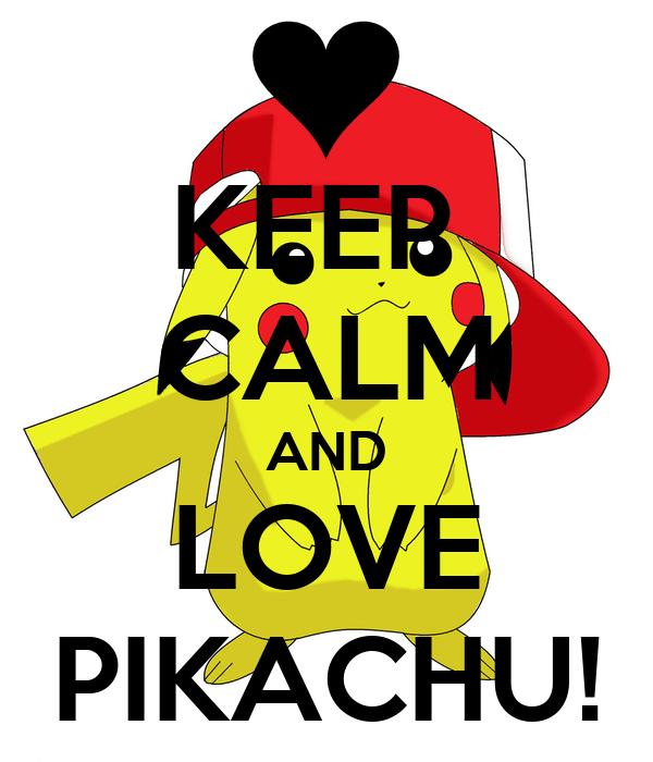 KEEP  CALM AND LOVE PIKACHU!