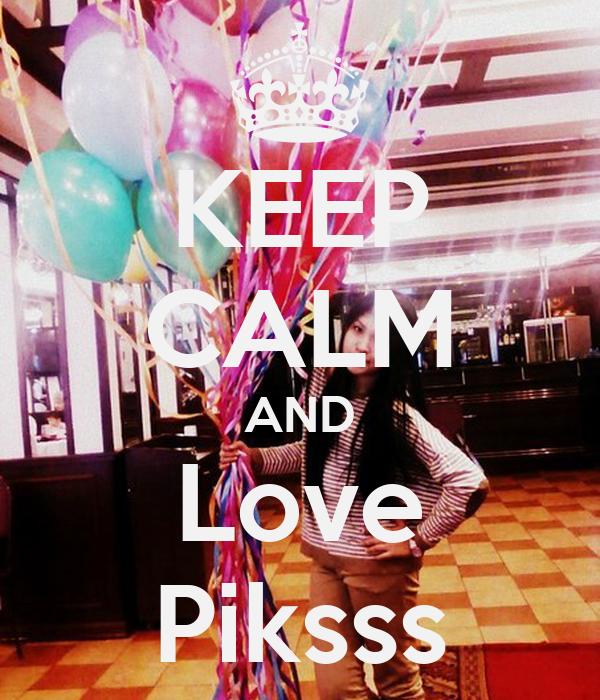 KEEP CALM AND Love  Piksss