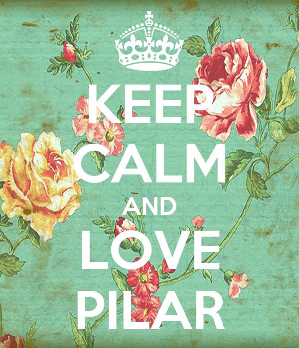 KEEP CALM AND LOVE PILAR