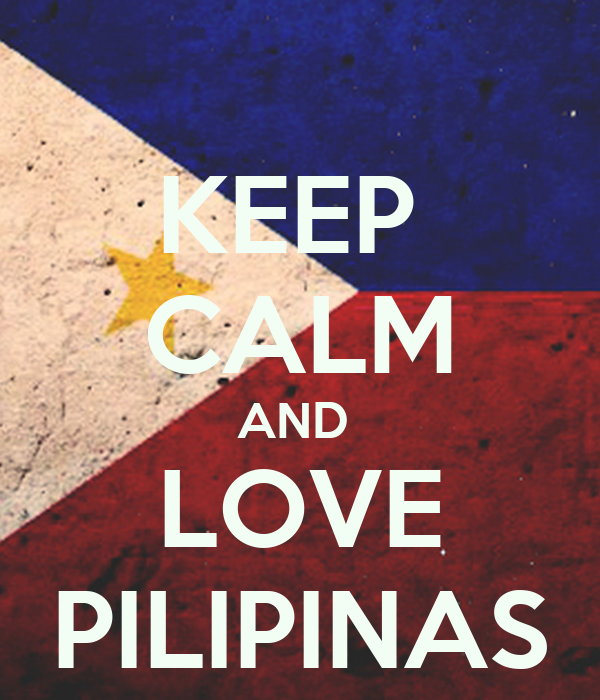 KEEP  CALM AND  LOVE PILIPINAS
