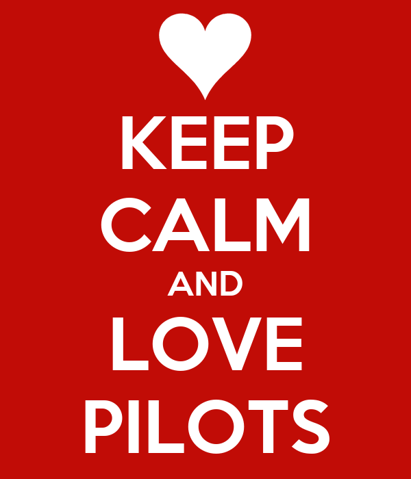 KEEP CALM AND LOVE PILOTS