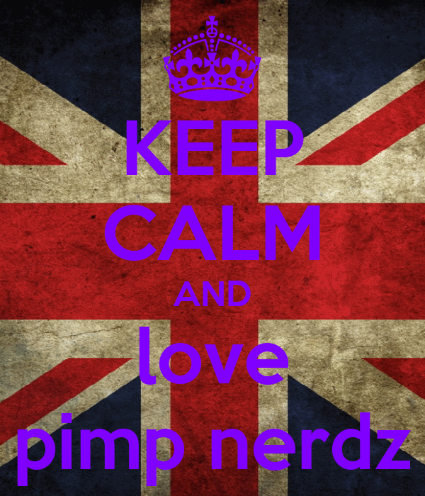 KEEP CALM AND love pimp nerdz